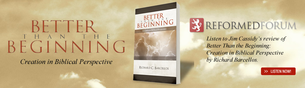 Better Than the Beginning | Reformed Forum Audio Review