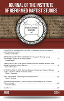 Journal of the Institute of Reformed Baptist Studies, 2014