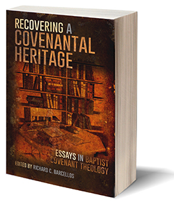 Recovering a Covenantal Heritage: Essays in Baptist Covenant Theology