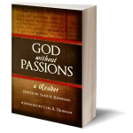 RBAP's latest title, God without Passions: a Reader, Edited by Samuel Renihan, Foreword by Carl R. Trueman