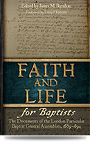 Faith and Life for Baptists: The Documents of the London Particular Baptist General Assemblies, 1689-1694
